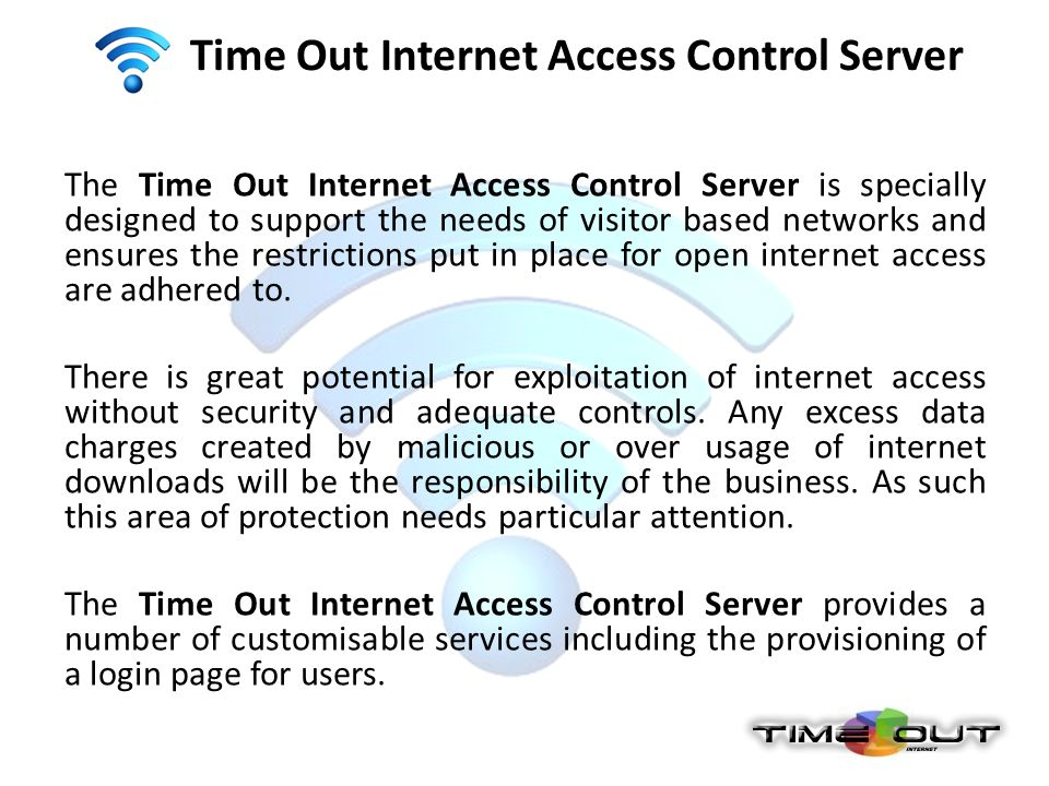 Time Out Internet Access Control Server The Time Out Internet Access Control Server is specially designed to support the needs of visitor based networ