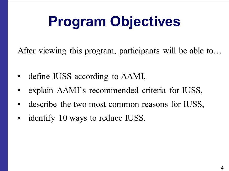 Program Objectives After viewing this program, participants will be able to… define IUSS according to AAMI, explain AAMI's recommended criteria for IU