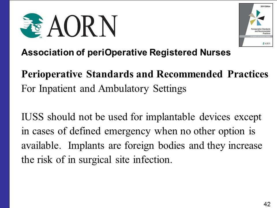 Association of periOperative Registered Nurses Perioperative Standards and Recommended Practices For Inpatient and Ambulatory Settings IUSS should not