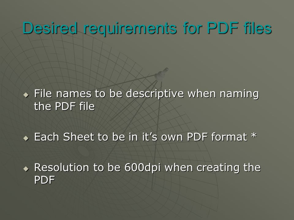 Desired requirements for PDF files  File names to be descriptive when naming the PDF file  Each Sheet to be in it's own PDF format *  Resolution to be 600dpi when creating the PDF