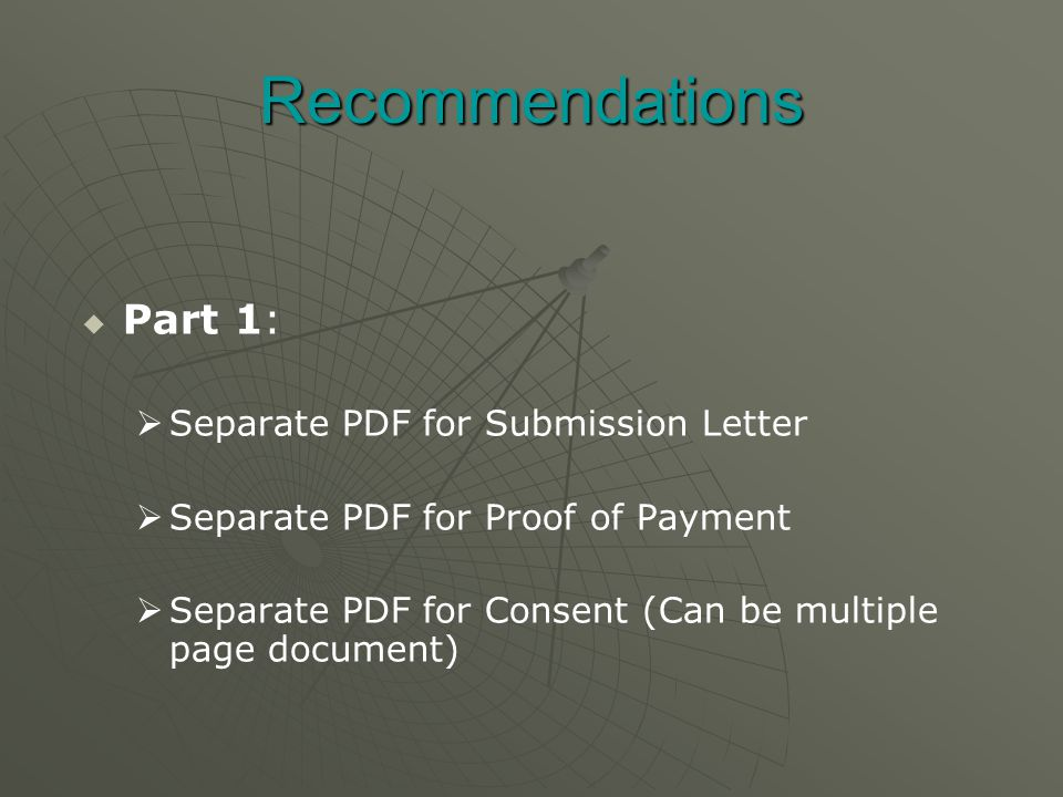 Recommendations   Part 1:   Separate PDF for Submission Letter   Separate PDF for Proof of Payment   Separate PDF for Consent (Can be multiple page document)