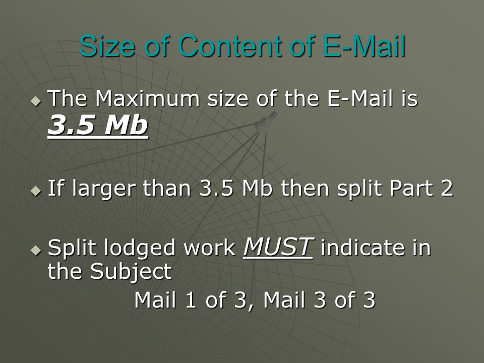 Size of Content of   The Maximum size of the  is 3.5 Mb  If larger than 3.5 Mb then split Part 2  Split lodged work MUST indicate in the Subject Mail 1 of 3, Mail 3 of 3 Mail 1 of 3, Mail 3 of 3