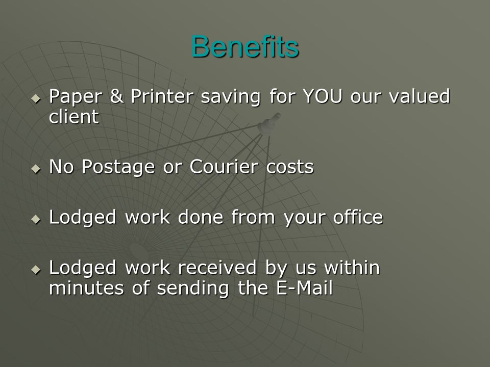 Benefits  Paper & Printer saving for YOU our valued client  No Postage or Courier costs  Lodged work done from your office  Lodged work received by us within minutes of sending the E-Mail