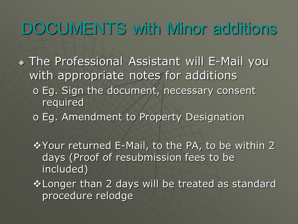 DOCUMENTS with Minor additions  The Professional Assistant will E-Mail you with appropriate notes for additions oEg.