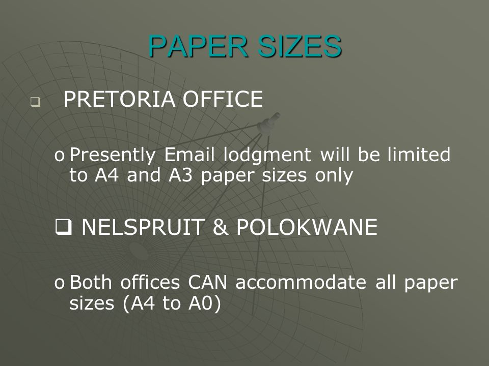 PAPER SIZES   PRETORIA OFFICE o oPresently Email lodgment will be limited to A4 and A3 paper sizes only   NELSPRUIT & POLOKWANE o oBoth offices CAN accommodate all paper sizes (A4 to A0)