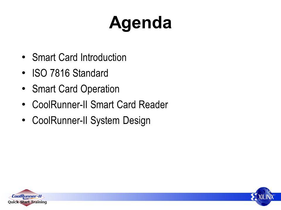 Quick Start Training Agenda Smart Card Introduction ISO 7816 Standard Smart Card Operation CoolRunner-II Smart Card Reader CoolRunner-II System Design