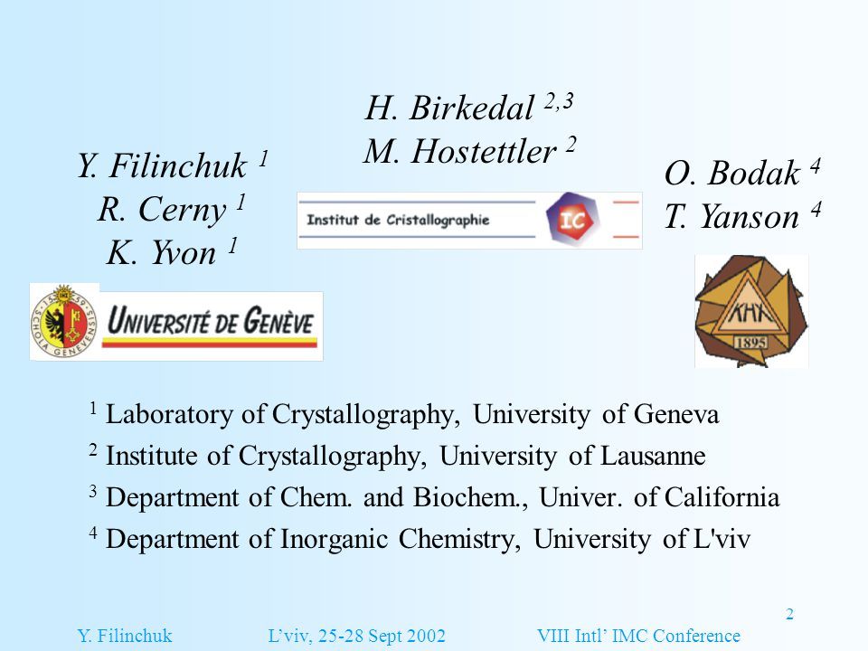 2 H. Birkedal 2,3 M. Hostettler 2 1 Laboratory of Crystallography, University of Geneva 2 Institute of Crystallography, University of Lausanne 3 Depar