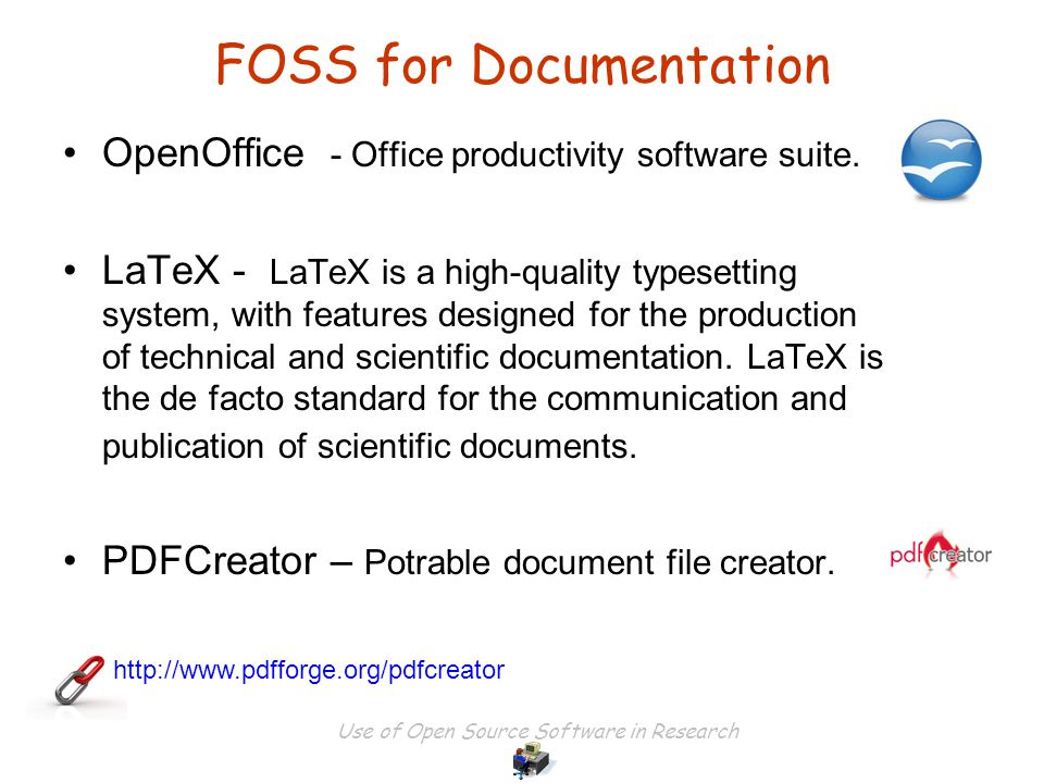 Use of Open Source Software in Research OpenOffice http://www.openoffice.org/product/index.html http://www.openoffice.org/documentation/conceptualguide/conceptual_guide_OOo_3_ebook.pdf Writer : word processor Calc : spreadsheet Impress : Multimedia presentation Base : Database Draw : Drawing (Simple to 3D) Math :Mathematical equations ( Direct typing/ GUI )
