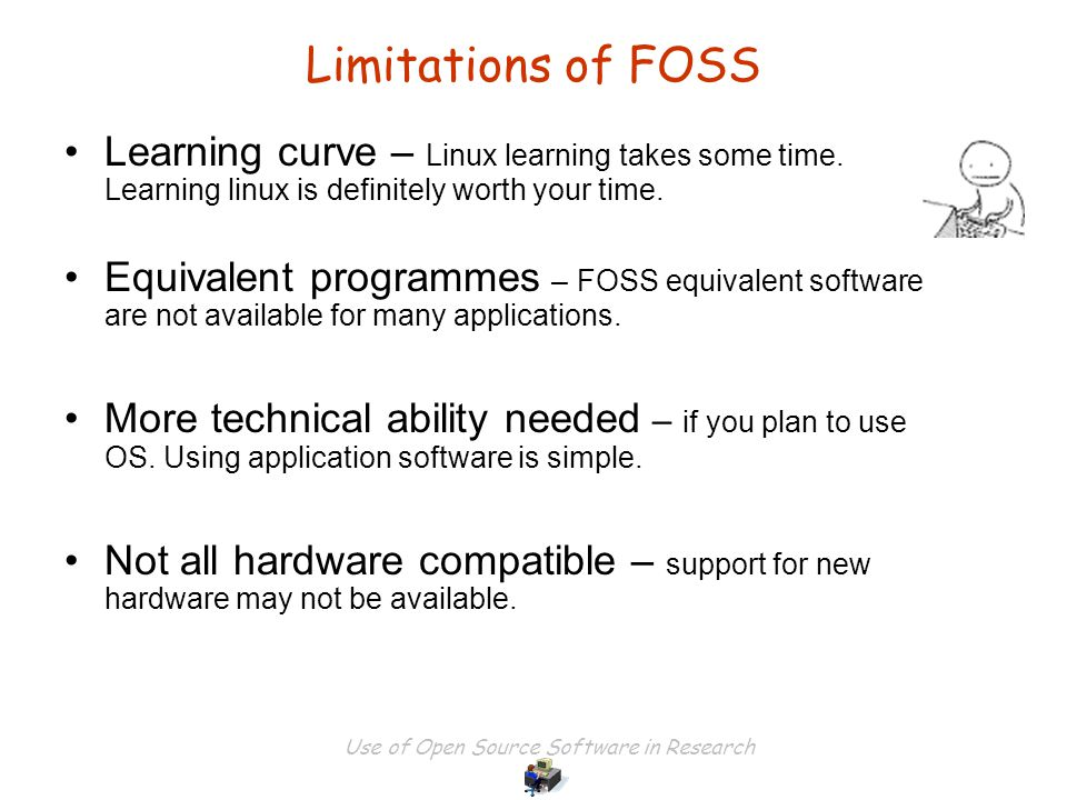 Use of Open Source Software in Research Limitations of FOSS Learning curve – Linux learning takes some time.