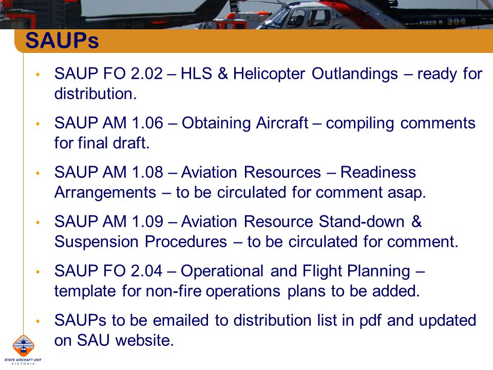 SAUPs The State Aircraft Unit is a joint fire agency initiative of CFA and DSE, providing specialist aviation resources for fire, land and emergency management.