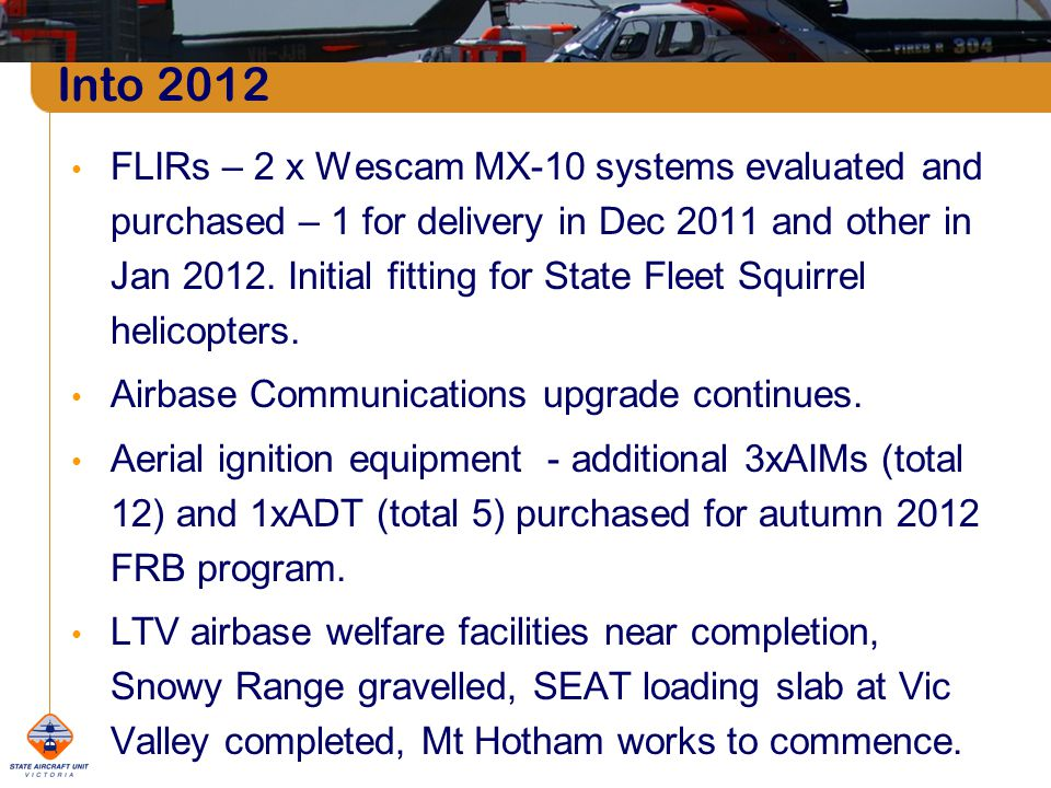 FLIRs – 2 x Wescam MX-10 systems evaluated and purchased – 1 for delivery in Dec 2011 and other in Jan 2012.