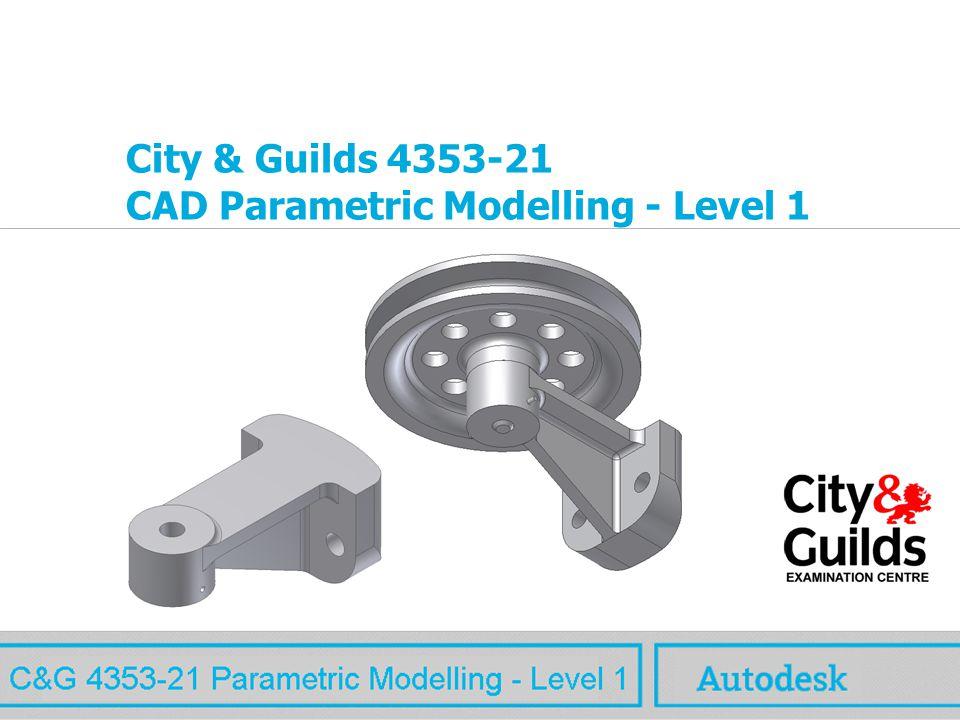 www.autodesk.com City & Guilds 4353-21 CAD Parametric Modelling - Level 1 MAW