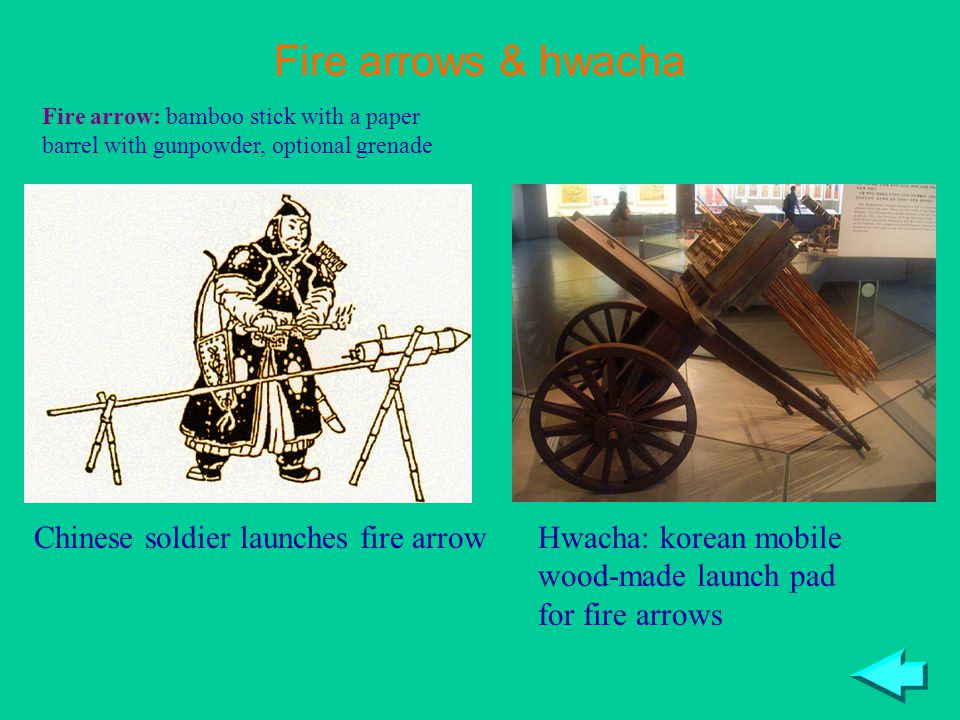 Fire arrows & hwacha Hwacha: korean mobile wood-made launch pad for fire arrows Fire arrow: bamboo stick with a paper barrel with gunpowder, optional