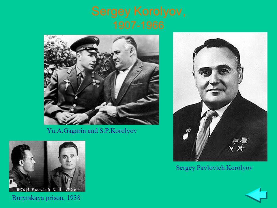 Sergey Korolyov, 1907-1966 Yu.A.Gagarin and S.P.Korolyov Buryrskaya prison, 1938 Sergey Pavlovich Korolyov