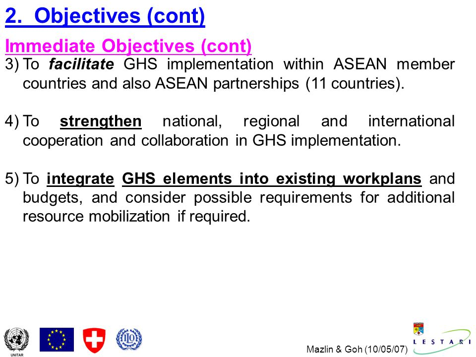 Mazlin & Goh (10/05/07) 3)To facilitate GHS implementation within ASEAN member countries and also ASEAN partnerships (11 countries).