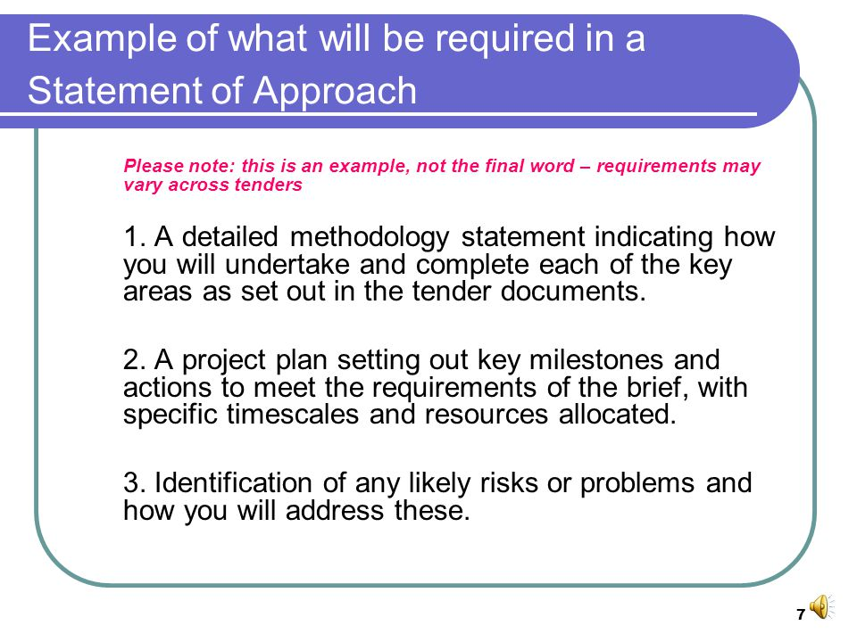 7 Example of what will be required in a Statement of Approach Please note: this is an example, not the final word – requirements may vary across tenders 1.