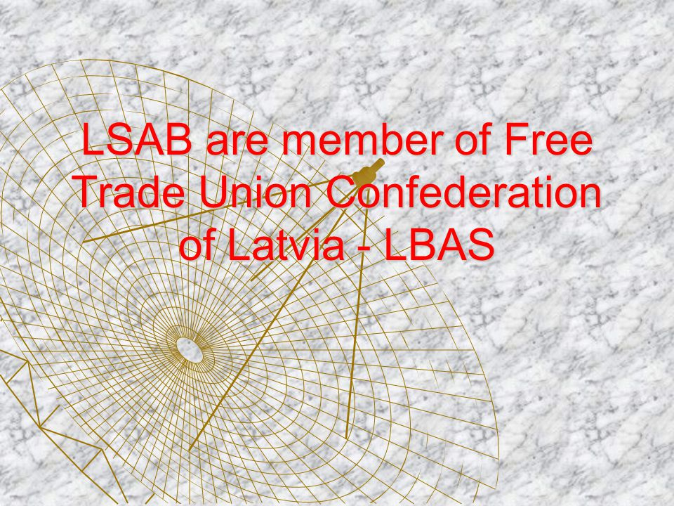 LSAB are member of Free Trade Union Confederation of Latvia - LBAS