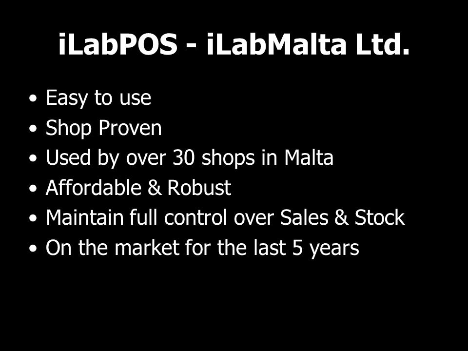 iLabPOS - iLabMalta Ltd. Easy to use Shop Proven Used by over 30 shops in Malta Affordable & Robust Maintain full control over Sales & Stock On the ma