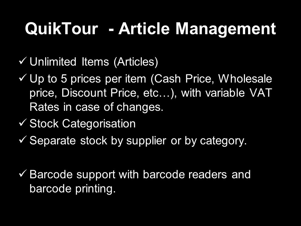 QuikTour - Article Management Unlimited Items (Articles) Up to 5 prices per item (Cash Price, Wholesale price, Discount Price, etc…), with variable VAT Rates in case of changes.