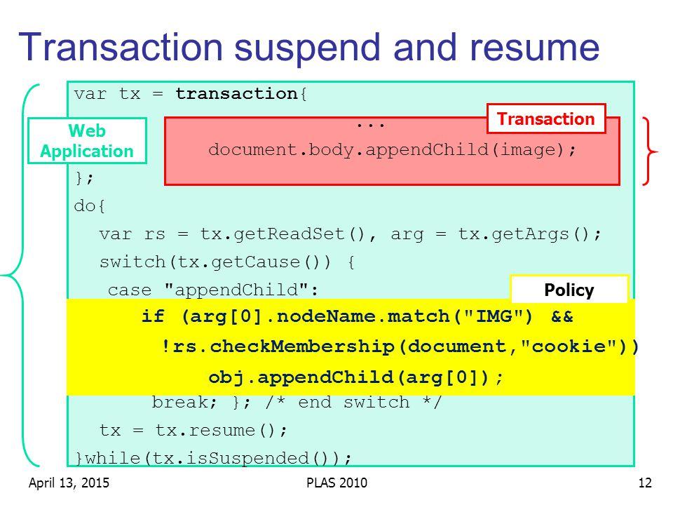 Transaction suspend and resume Transaction Web Application April 13, 201512PLAS 2010 var tx = transaction{...