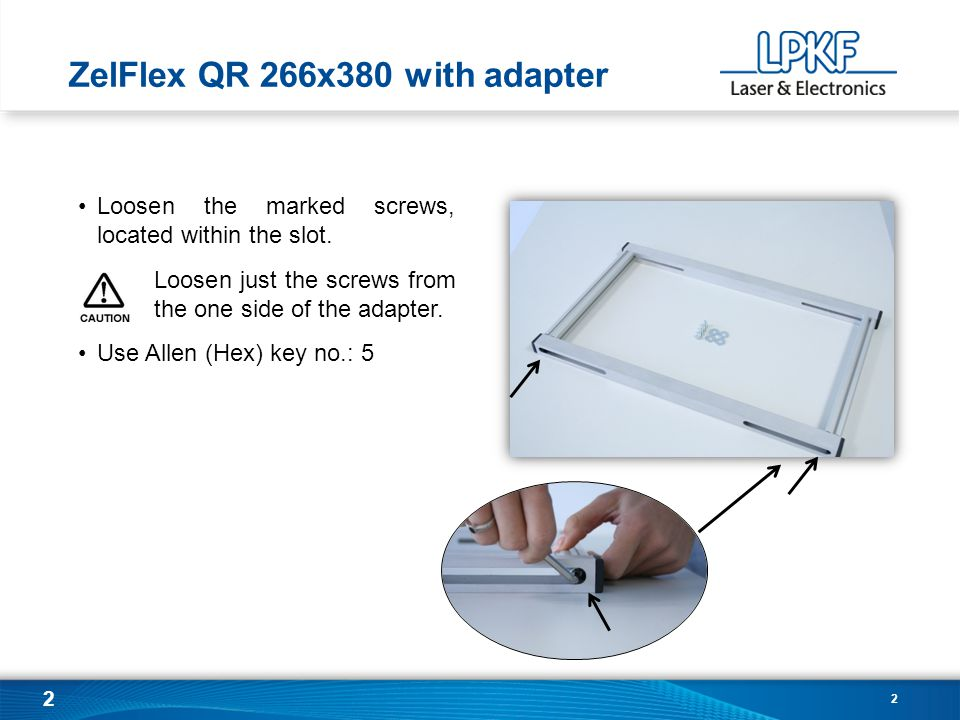 2 2 ZelFlex QR 266x380 with adapter Loosen the marked screws, located within the slot. Loosen just the screws from the one side of the adapter. Use Al