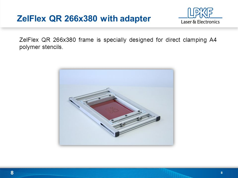 8 8 ZelFlex QR 266x380 with adapter ZelFlex QR 266x380 frame is specially designed for direct clamping A4 polymer stencils.