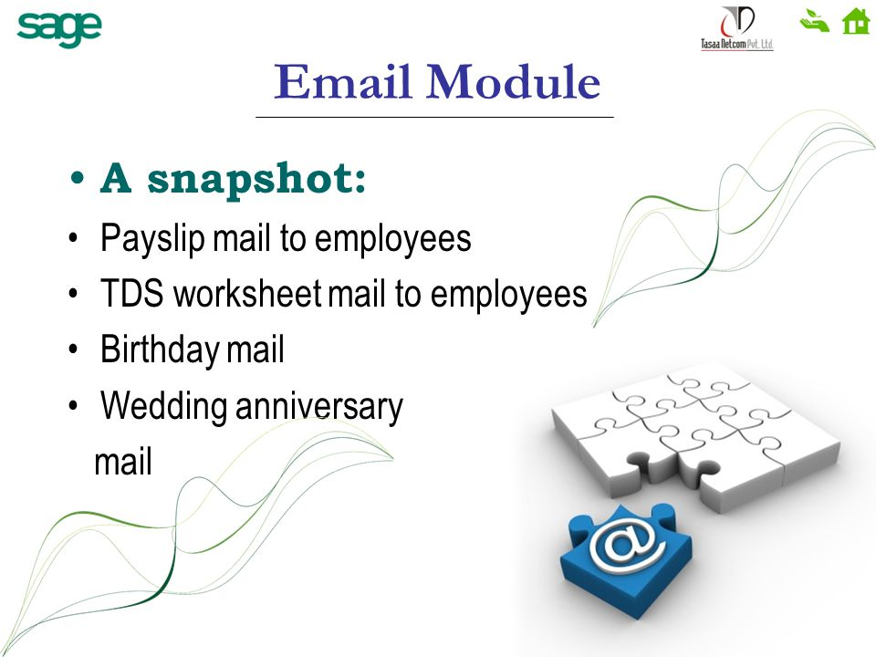 Email Module A snapshot: Payslip mail to employees TDS worksheet mail to employees Birthday mail Wedding anniversary mail