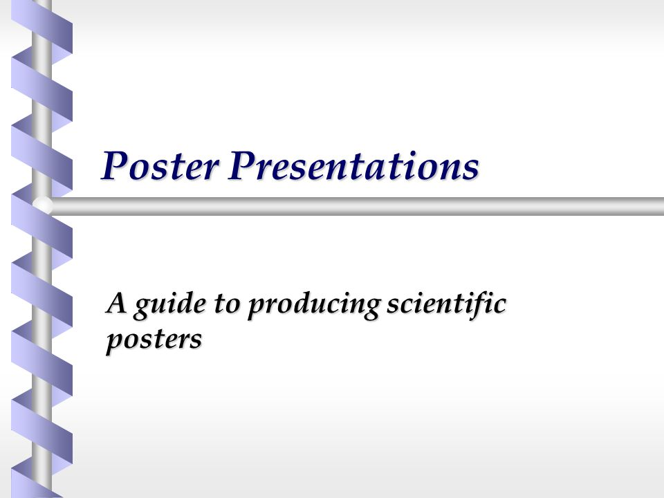 Poster Presentations A guide to producing scientific posters