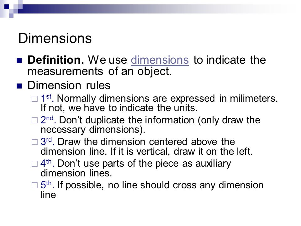 Dimensions Definition. We use dimensions to indicate the measurements of an object.dimensions Dimension rules  1 st. Normally dimensions are expresse