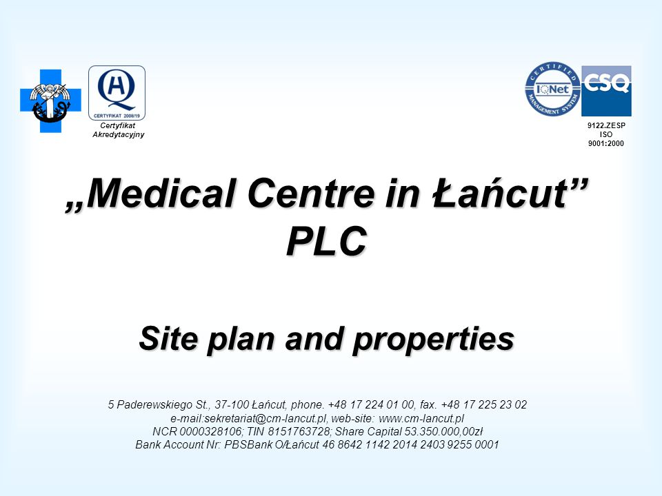 """Medical Centre in Łańcut"" PLC Site plan and properties 5 Paderewskiego St., 37-100 Łańcut, phone. +48 17 224 01 00, fax. +48 17 225 23 02 e-mail:sekr"