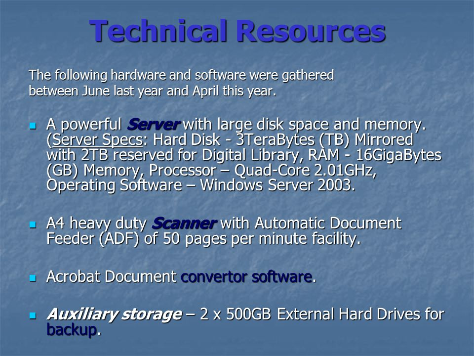 Technical Resources The following hardware and software were gathered between June last year and April this year.