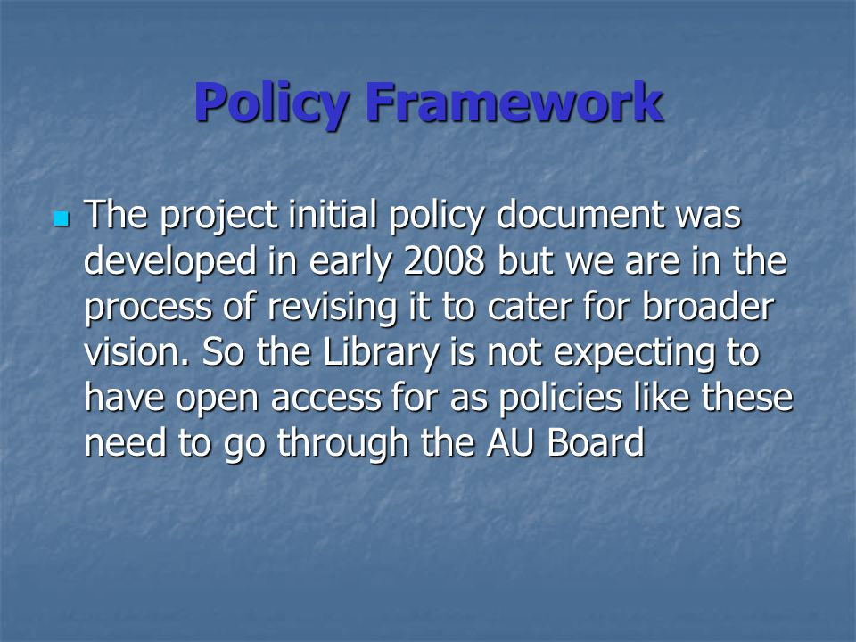 Policy Framework The project initial policy document was developed in early 2008 but we are in the process of revising it to cater for broader vision.