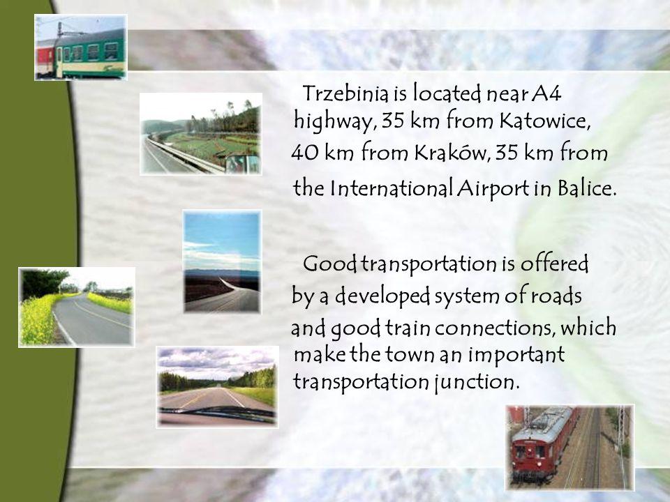 Trzebinia is located near A4 highway, 35 km from Katowice, 40 km from Kraków, 35 km from the International Airport in Balice.