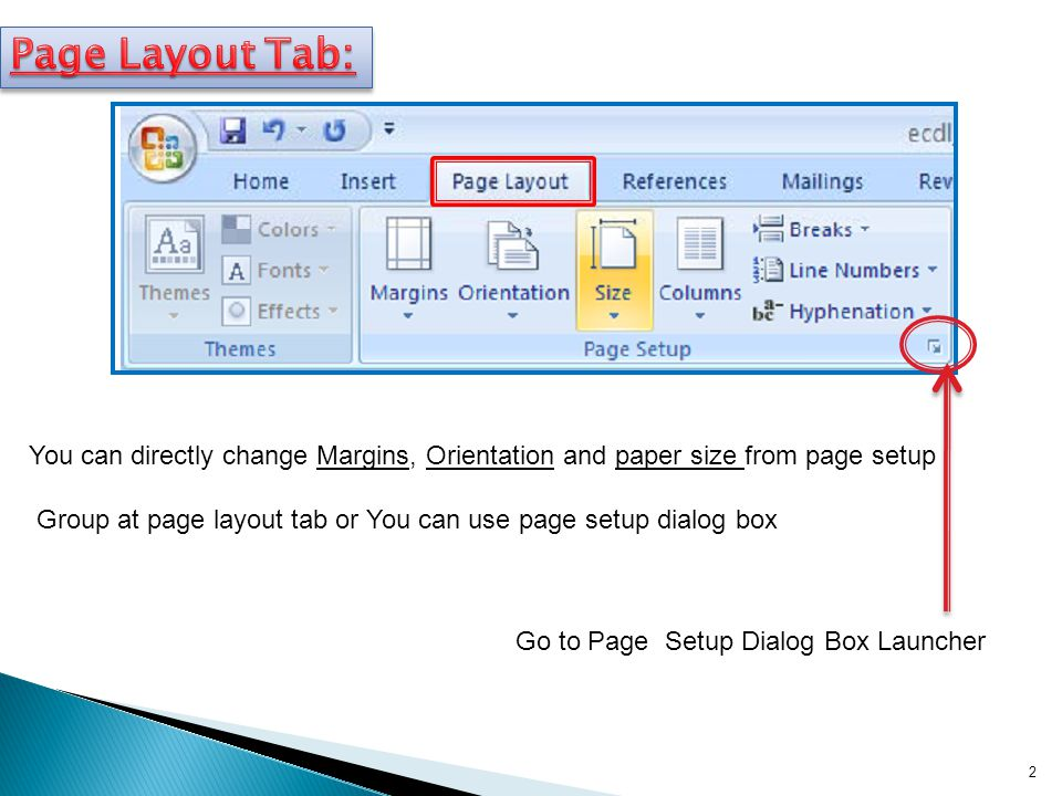2 You can directly change Margins, Orientation and paper size from page setup Group at page layout tab or You can use page setup dialog box Go to Page