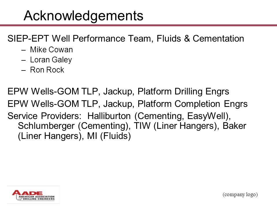 (company logo) Acknowledgements SIEP-EPT Well Performance Team, Fluids & Cementation – Mike Cowan – Loran Galey – Ron Rock EPW Wells-GOM TLP, Jackup,