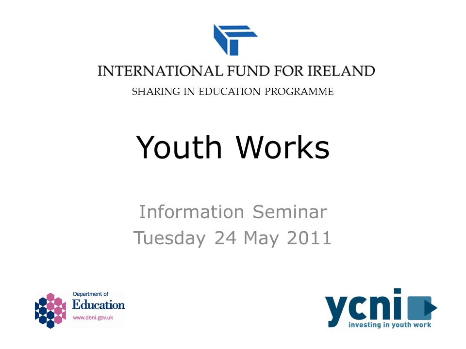 Youth Works Information Seminar Tuesday 24 May 2011 SHARING IN EDUCATION PROGRAMME