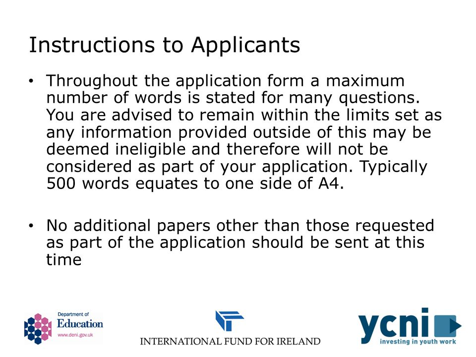 Instructions to Applicants Throughout the application form a maximum number of words is stated for many questions.