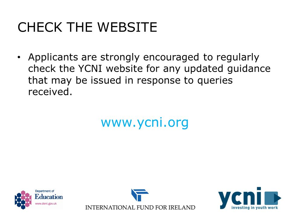 CHECK THE WEBSITE Applicants are strongly encouraged to regularly check the YCNI website for any updated guidance that may be issued in response to queries received.