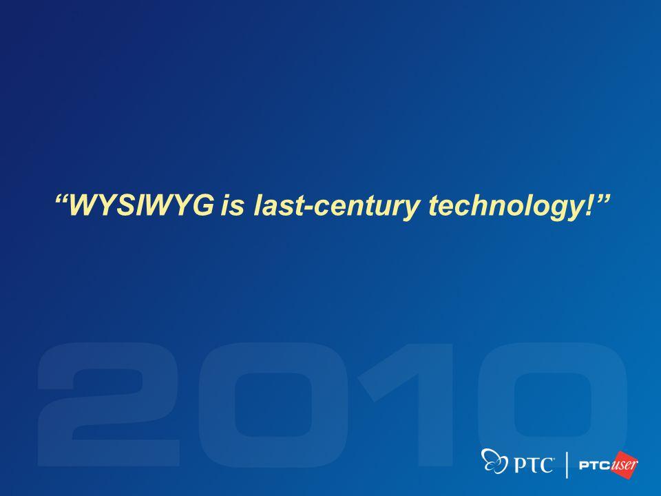WYSIWYG is last-century technology!