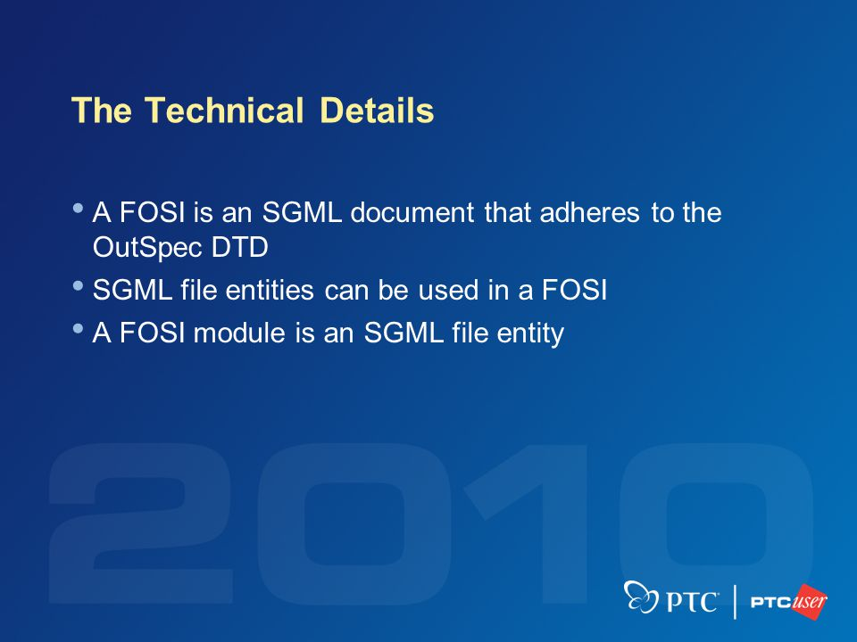 The Technical Details A FOSI is an SGML document that adheres to the OutSpec DTD SGML file entities can be used in a FOSI A FOSI module is an SGML fil