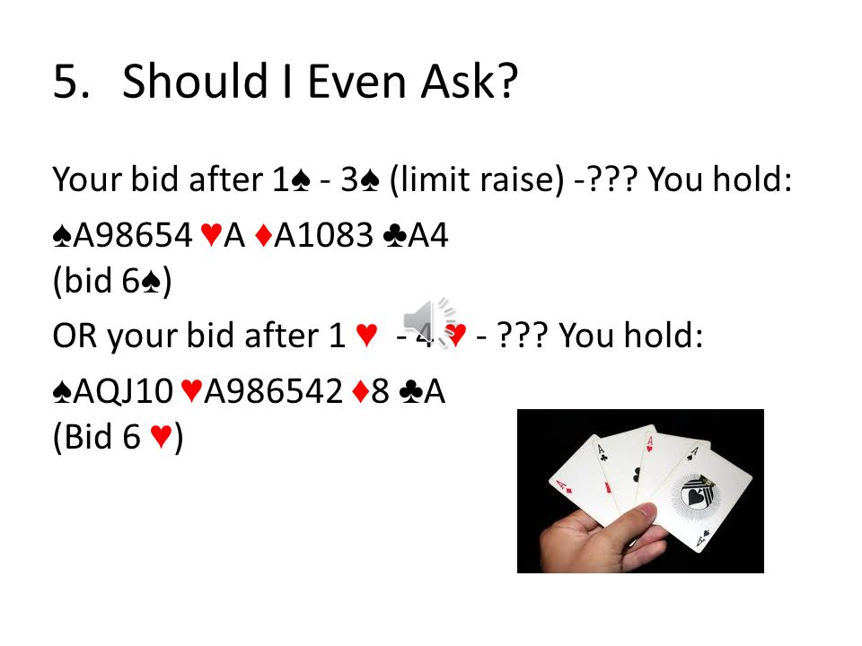 4.Will the Answer Help Me. Your bid after 1 ♥ - 1 ♠ - 3 ♠ - .