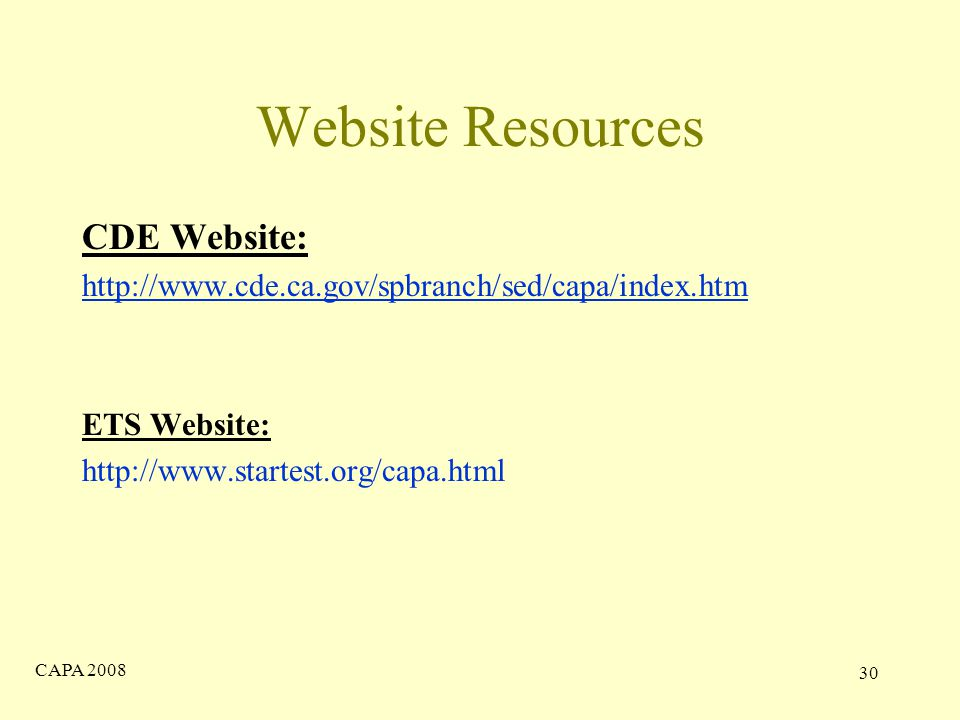 CAPA Website Resources CDE Website:   ETS Website: