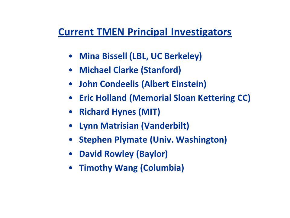 Current TMEN Principal Investigators Mina Bissell (LBL, UC Berkeley) Michael Clarke (Stanford) John Condeelis (Albert Einstein) Eric Holland (Memorial Sloan Kettering CC) Richard Hynes (MIT) Lynn Matrisian (Vanderbilt) Stephen Plymate (Univ.