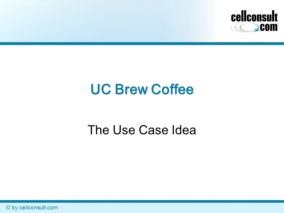 © by cellconsult.com UC Brew Coffee The Use Case Idea