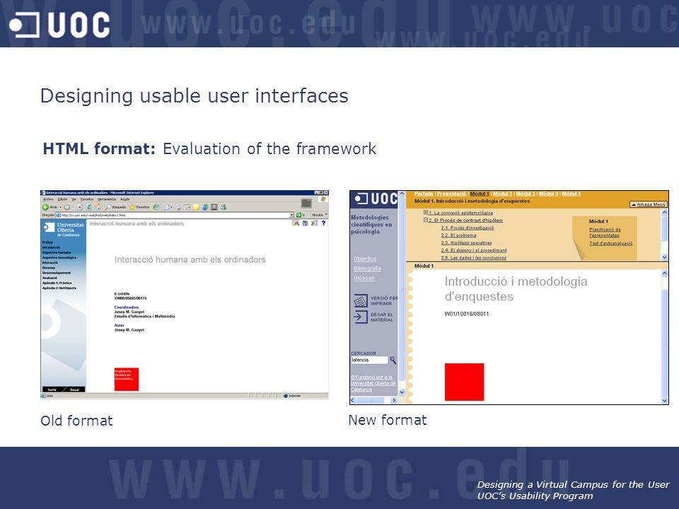 Designing a Virtual Campus for the User UOC's Usability Program Designing usable user interfaces HTML format: Evaluation of the framework Old format New format