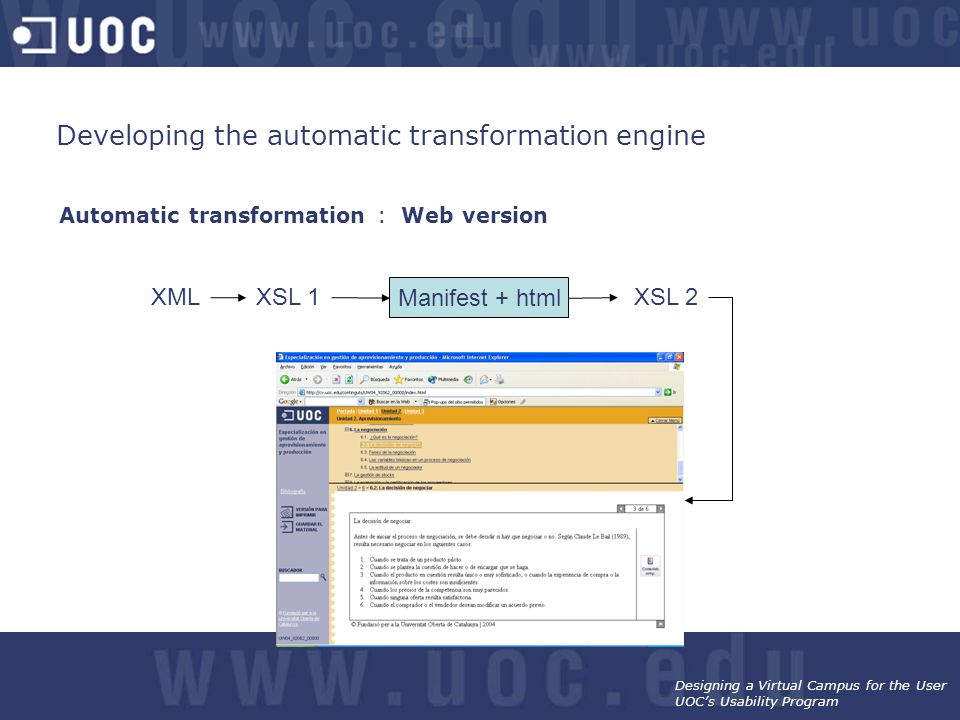 Designing a Virtual Campus for the User UOC's Usability Program Automatic transformation : Web version Manifest + html XML XSL 2 XSL 1 Developing the automatic transformation engine
