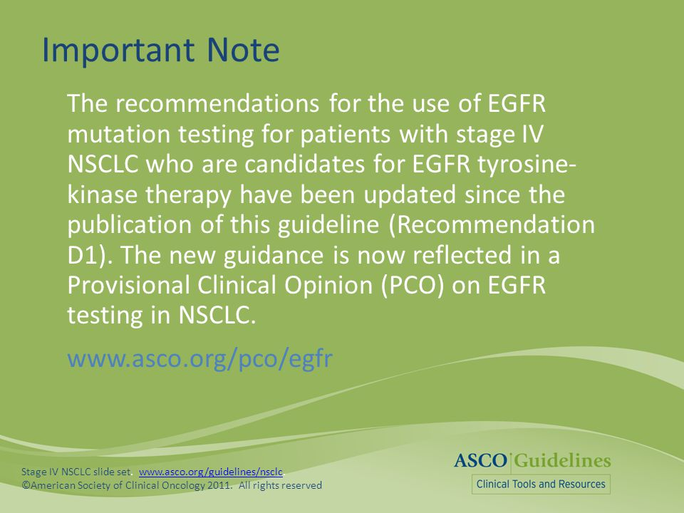 Important Note The recommendations for the use of EGFR mutation testing for patients with stage IV NSCLC who are candidates for EGFR tyrosine- kinase