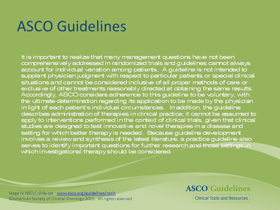 ASCO Guidelines Stage IV NSCLC slide set. www.asco.org/guidelines/nsclc.www.asco.org/guidelines/nsclc ©American Society of Clinical Oncology 2011. All
