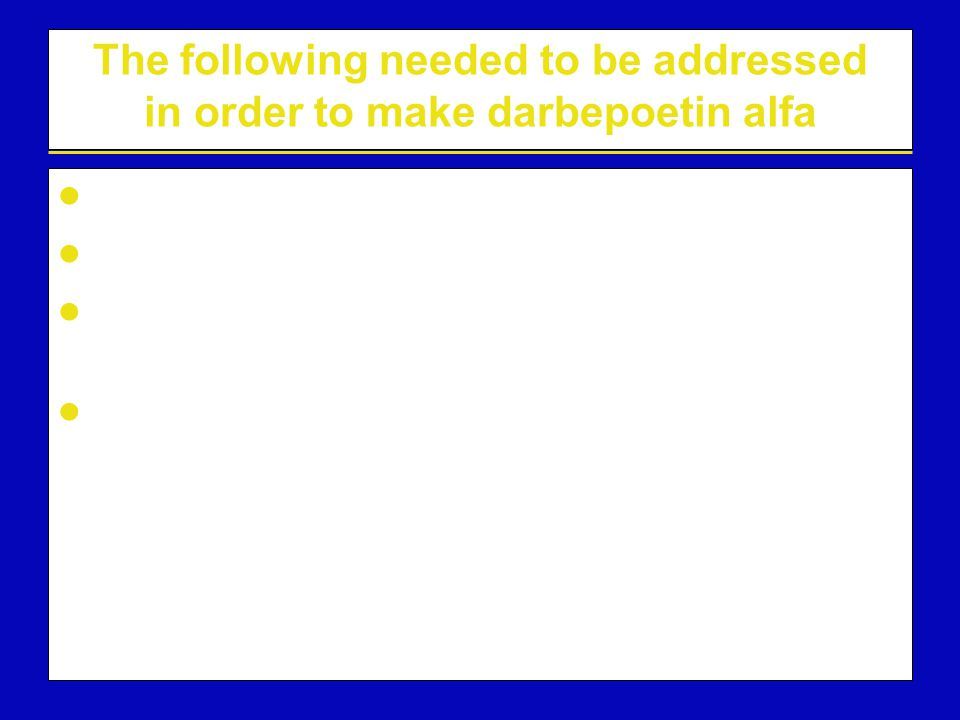 The following needed to be addressed in order to make darbepoetin alfa Would the glycan addition be efficient? Would the molecule be properly folded/s