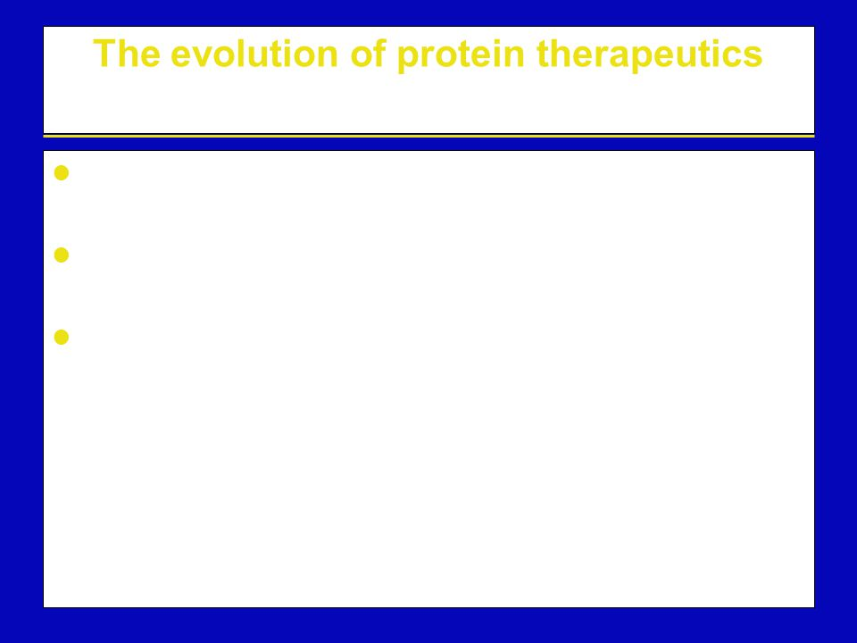 The evolution of protein therapeutics First purified from animal and human tissues eg, insulin, growth hormone, factor VIII Recombinant protein therapeutics – Amgen scientists were among the leaders cloning erythropoietin in 1983 Now a new era where protein therapeutics are modified to enhance their properties as therapeutics eg, darbepoetin alfa (Aranesp ® ) Recognition that proteins can be useful 'hormone-like' therapeutics eg, insulin (1920s)